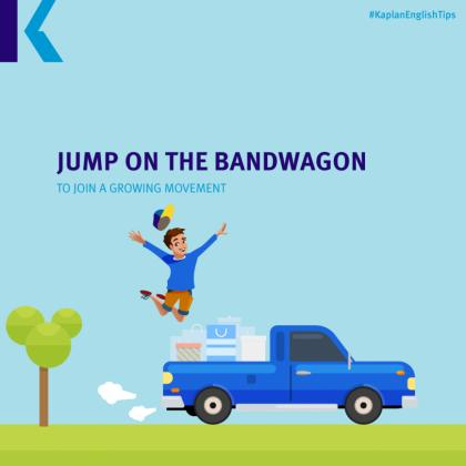 travel idioms – jump on the bandwagon
